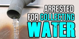Arrested For Collecting Water?